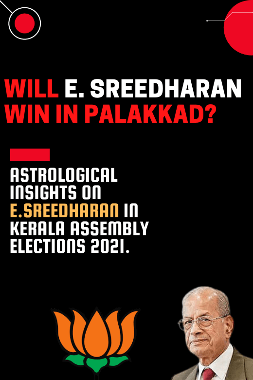 ASTROLOGICAL-INSIGHTS-ON-E-SREEDHARAN-IN-KERALA-ASSEMBLY-ELECTIONS-2021